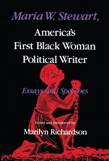 Maria W. Stewart, America's First Black Woman Political Writer: Essays and Speeches, 1987