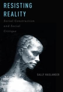 Resisting Reality: Social Construction and Social Critique, 2012